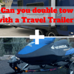 Can you double tow with a Travel Trailer?